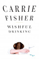 Wishful Drinking - Hardcover - USA - 1st Edition.jpg