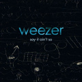 Weezer - Say It Ain't So.jpg