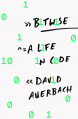 Bitwise - Life In Code, A - Hardcover - USA - 1st Edition.jpg